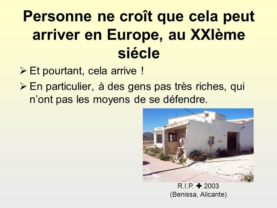 R.I.P. 2003 (Benissa, Alicante) Personne ne croît que cela peut arriver en Europe, au XXIème siécle Et pourtant, cela arrive ! En particulier, à des g