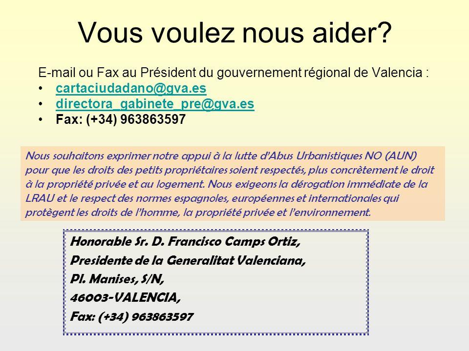 Vous voulez nous aider? E-mail ou Fax au Président du gouvernement régional de Valencia : cartaciudadano@gva.es directora_gabinete_pre@gva.es Fax: (+3