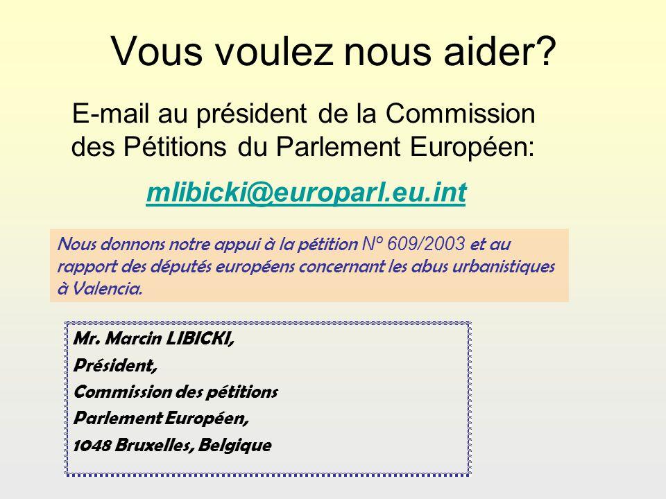 Vous voulez nous aider? E-mail au président de la Commission des Pétitions du Parlement Européen: Mr. Marcin LIBICKI, Président, Commission des pétiti