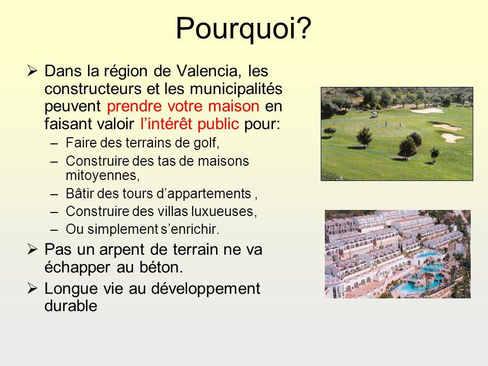 Pourquoi? Dans la région de Valencia, les constructeurs et les municipalités peuvent prendre votre maison en faisant valoir lintérêt public pour: –Fai