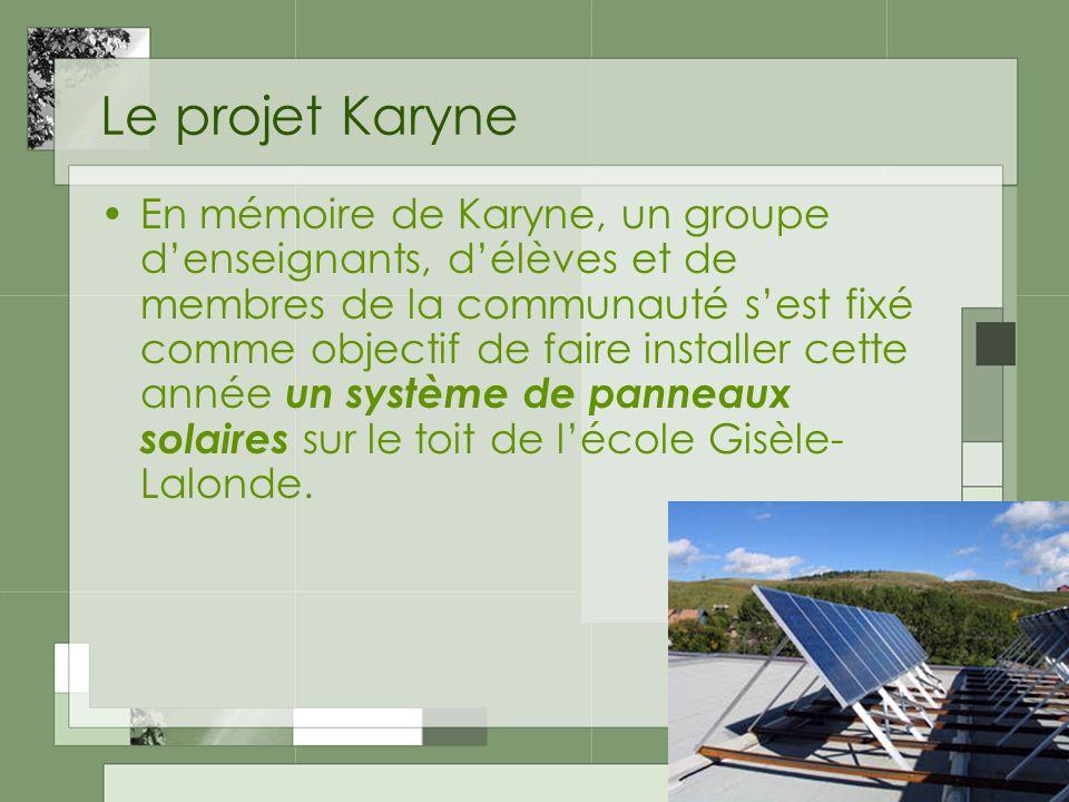 Le projet Karyne En mémoire de Karyne, un groupe denseignants, délèves et de membres de la communauté sest fixé comme objectif de faire installer cette année un système de panneaux solaires sur le toit de lécole Gisèle- Lalonde.