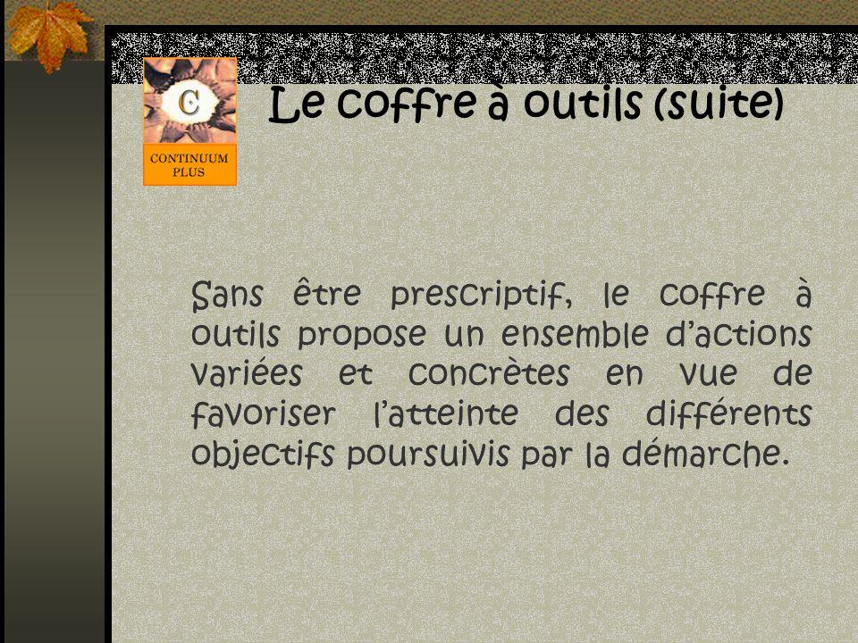Le coffre à outils (suite) Sans être prescriptif, le coffre à outils propose un ensemble dactions variées et concrètes en vue de favoriser latteinte d
