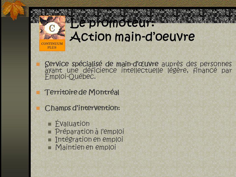 Le promoteur: Action main-doeuvre Service spécialisé de main-dœuvre auprès des personnes ayant une déficience intellectuelle légère, financé par Emplo