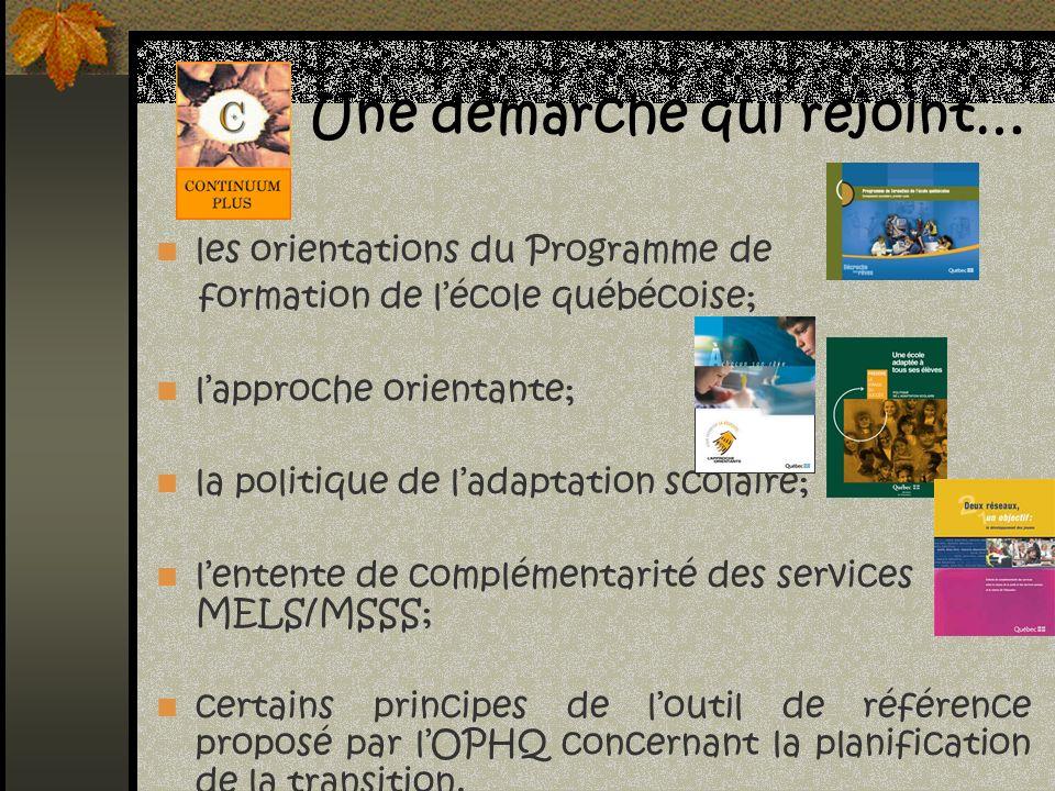 Une démarche qui rejoint… les orientations du Programme de formation de lécole québécoise; lapproche orientante; la politique de ladaptation scolaire;