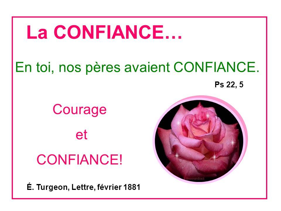 La CONFIANCE… En toi, nos pères avaient CONFIANCE.