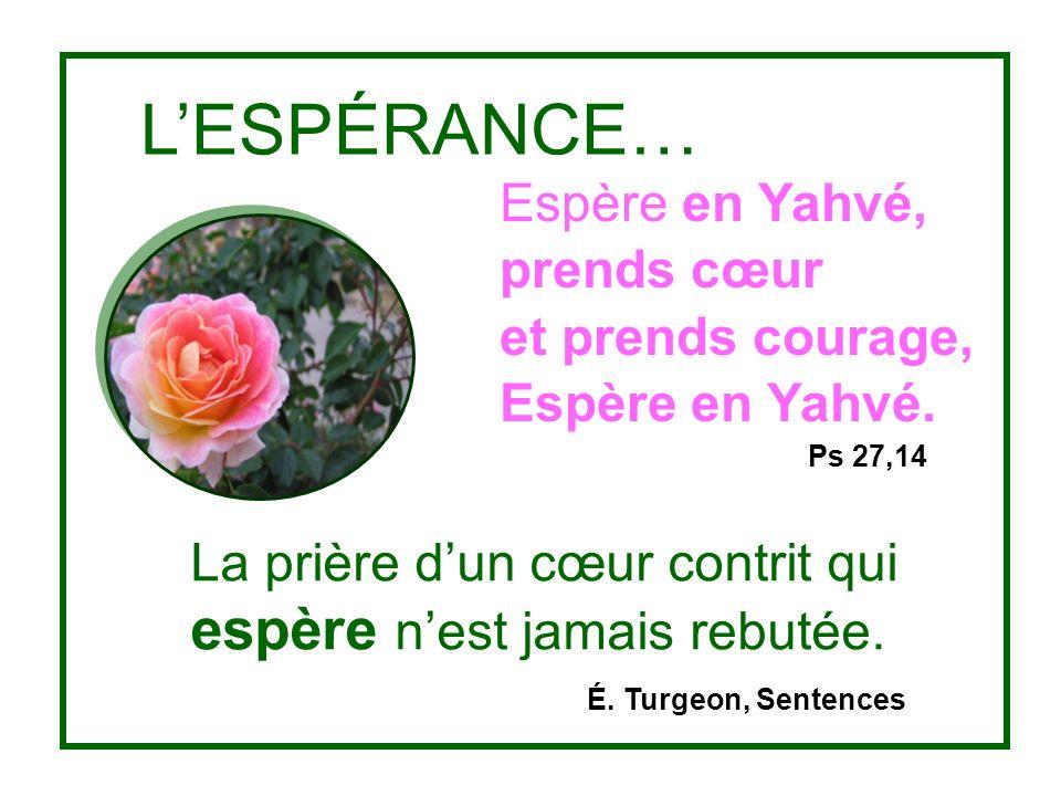 LESPÉRANCE… Espère en Yahvé, prends cœur et prends courage, Espère en Yahvé.