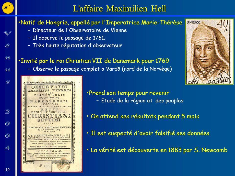 110 L affaire Maximilien Hell Natif de Hongrie, appellé par l Imperatrice Marie-Thérèse –Directeur de l Observatoire de Vienne –Il observe le passage de 1761.