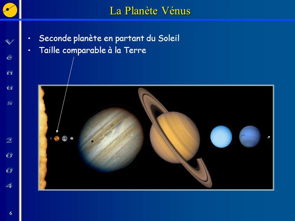 6 La Planète Vénus Seconde planète en partant du Soleil Taille comparable à la Terre