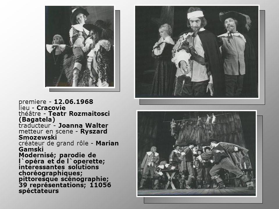 premiere - 12.06.1968 lieu - Cracovie théâtre - Teatr Rozmaitosci (Bagatela) traducteur - Joanna Walter metteur en scene - Ryszard Smozewski créateur