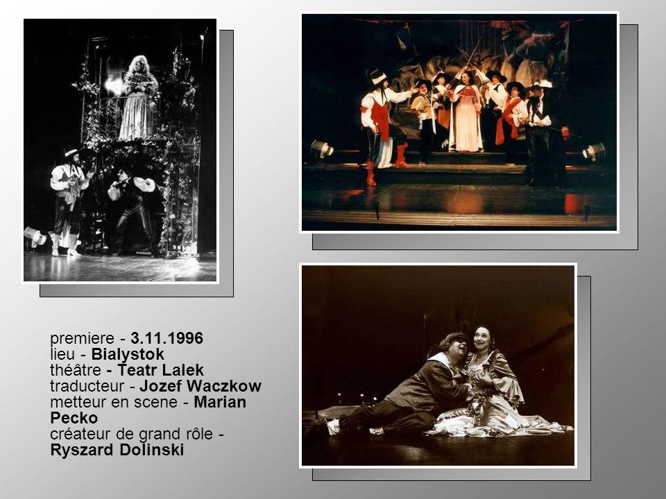premiere - 3.11.1996 lieu - Bialystok théâtre - Teatr Lalek traducteur - Jozef Waczkow metteur en scene - Marian Pecko créateur de grand rôle - Ryszard Dolinski