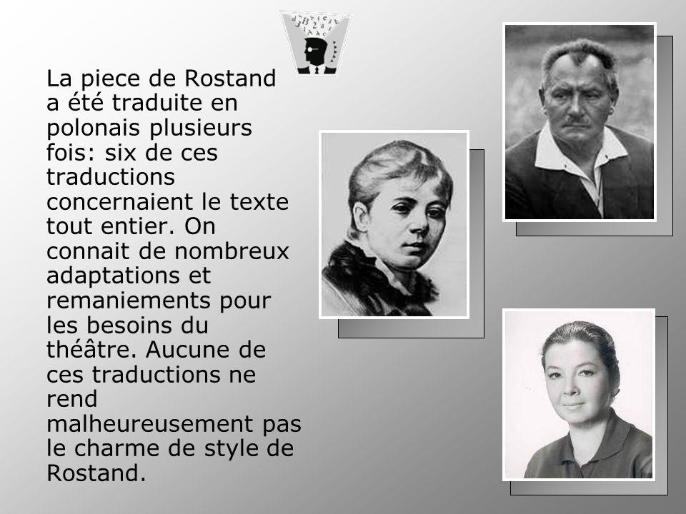 La piece de Rostand a été traduite en polonais plusieurs fois: six de ces traductions concernaient le texte tout entier. On connait de nombreux adapta