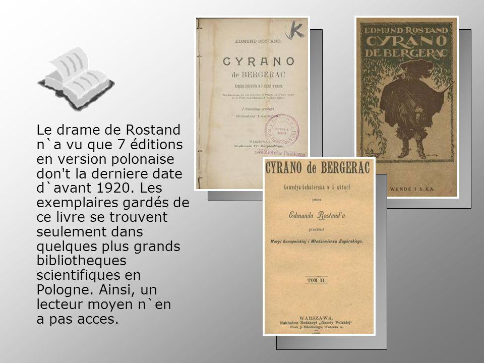 Le drame de Rostand n`a vu que 7 éditions en version polonaise don't la derniere date d`avant 1920. Les exemplaires gardés de ce livre se trouvent seu