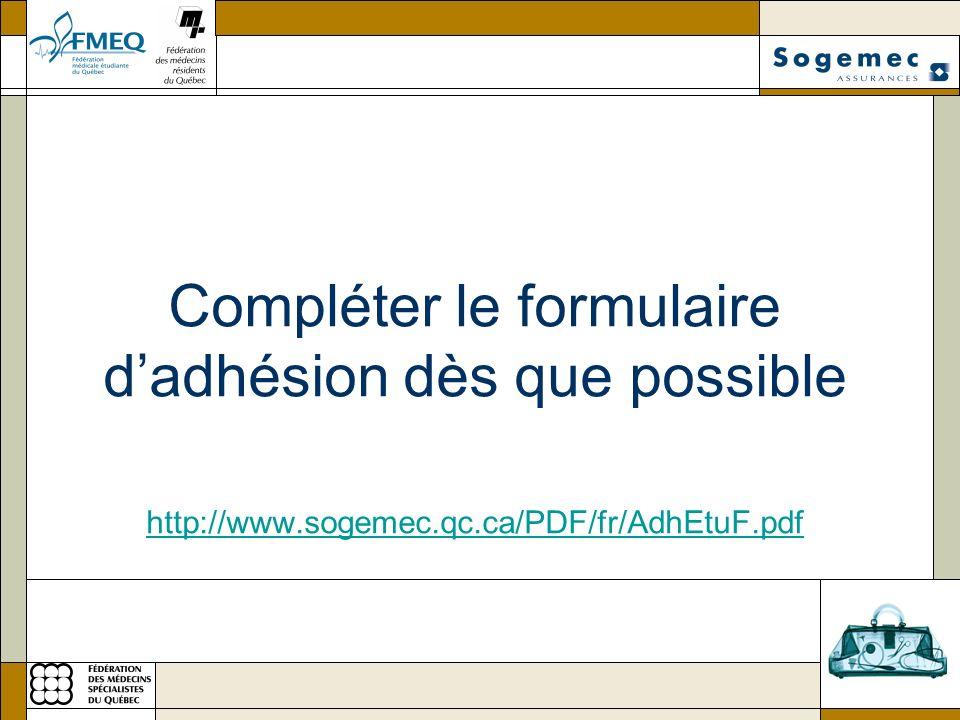 Compléter le formulaire dadhésion dès que possible http://www.sogemec.qc.ca/PDF/fr/AdhEtuF.pdf