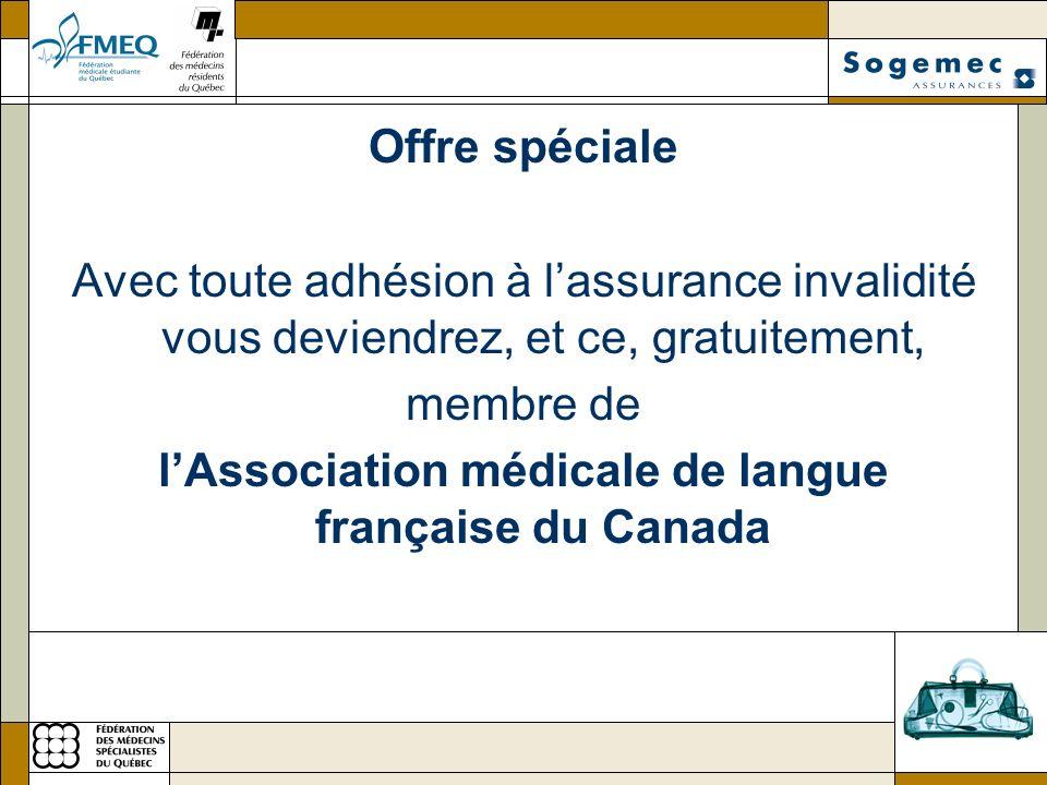Offre spéciale Avec toute adhésion à lassurance invalidité vous deviendrez, et ce, gratuitement, membre de lAssociation médicale de langue française du Canada