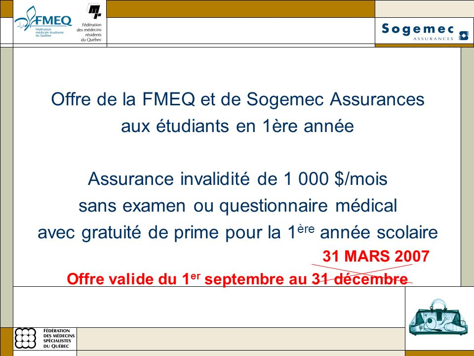 Offre de la FMEQ et de Sogemec Assurances aux étudiants en 1ère année Assurance invalidité de 1 000 $/mois sans examen ou questionnaire médical avec g