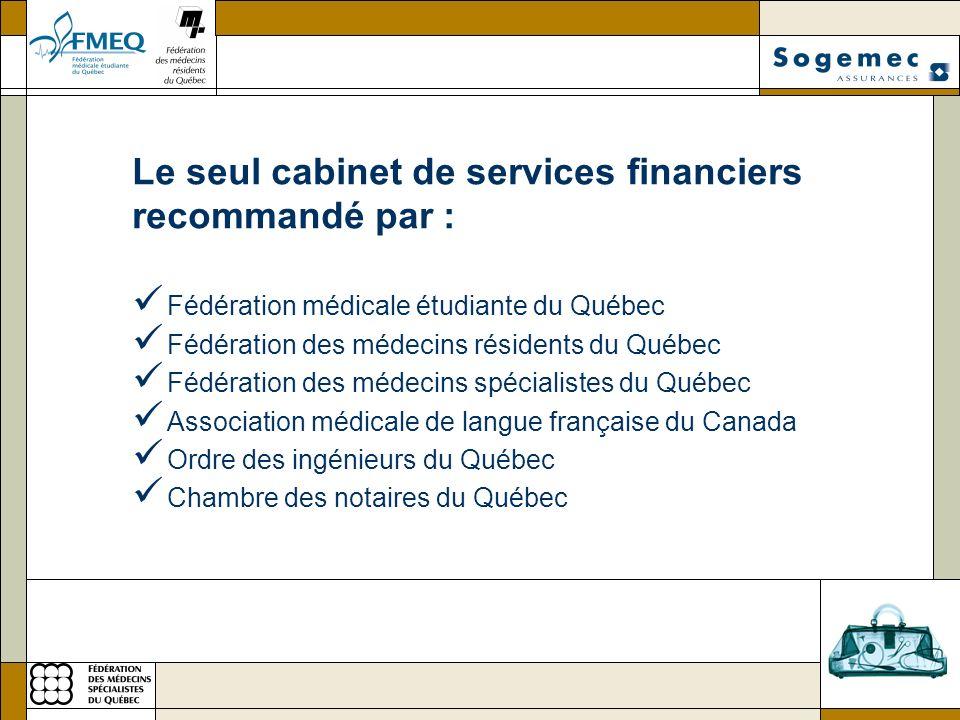 Le seul cabinet de services financiers recommandé par : Fédération médicale étudiante du Québec Fédération des médecins résidents du Québec Fédération