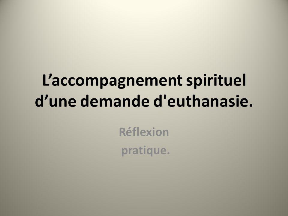 Laccompagnement spirituel dune demande d euthanasie. Réflexion pratique.
