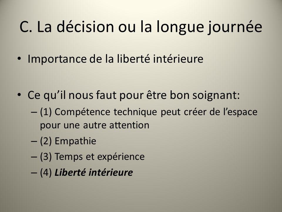 C. La décision ou la longue journée Importance de la liberté intérieure Ce quil nous faut pour être bon soignant: – (1) Compétence technique peut crée