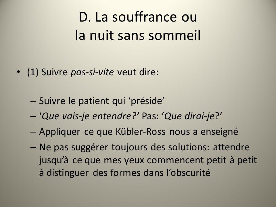 D. La souffrance ou la nuit sans sommeil (1) Suivre pas-si-vite veut dire: – Suivre le patient qui préside –Que vais-je entendre? Pas: Que dirai-je? –
