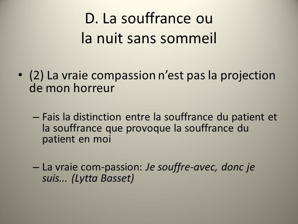 D. La souffrance ou la nuit sans sommeil (2) La vraie compassion nest pas la projection de mon horreur – Fais la distinction entre la souffrance du pa
