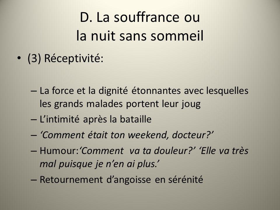 D. La souffrance ou la nuit sans sommeil (3) Réceptivité: – La force et la dignité étonnantes avec lesquelles les grands malades portent leur joug – L