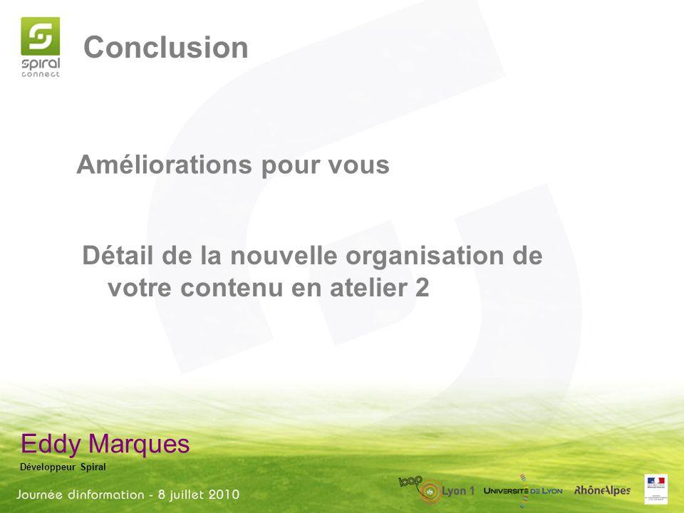 Conclusion Eddy Marques Développeur Spiral Améliorations pour vous Détail de la nouvelle organisation de votre contenu en atelier 2