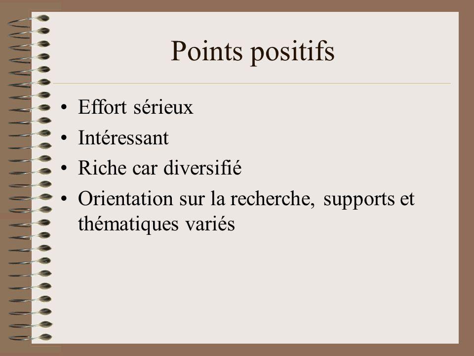 Points positifs Effort sérieux Intéressant Riche car diversifié Orientation sur la recherche, supports et thématiques variés