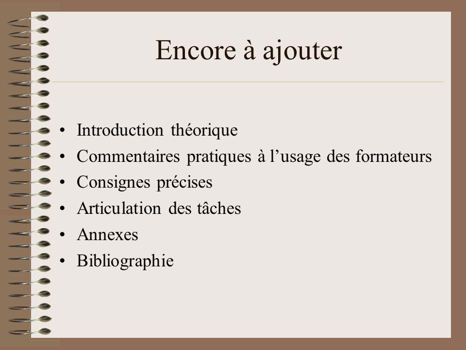 Encore à ajouter Introduction théorique Commentaires pratiques à lusage des formateurs Consignes précises Articulation des tâches Annexes Bibliographie