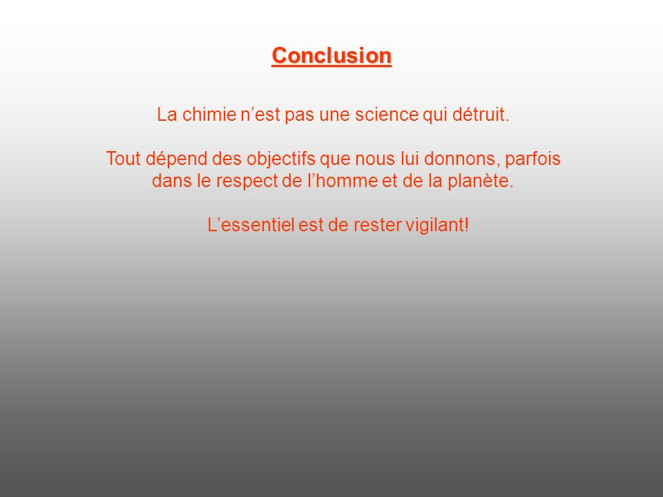 Conclusion La chimie nest pas une science qui détruit.