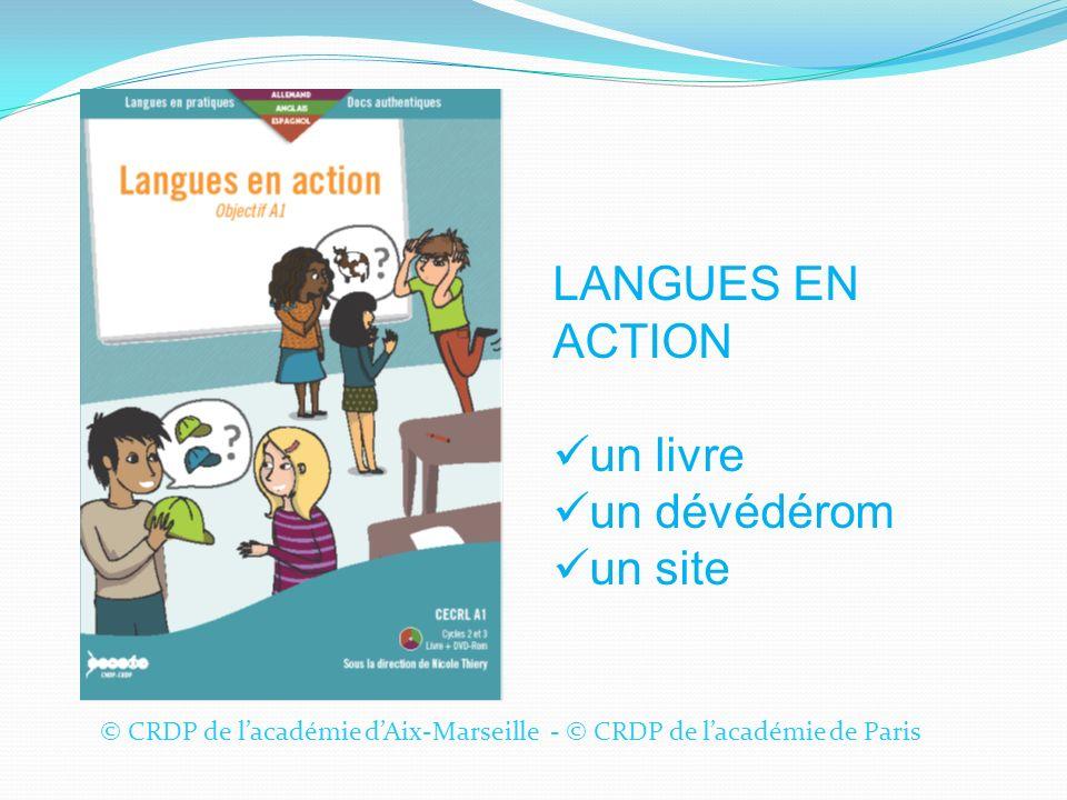 © CRDP de lacadémie dAix-Marseille - © CRDP de lacadémie de Paris LANGUES EN ACTION un livre un dévédérom un site