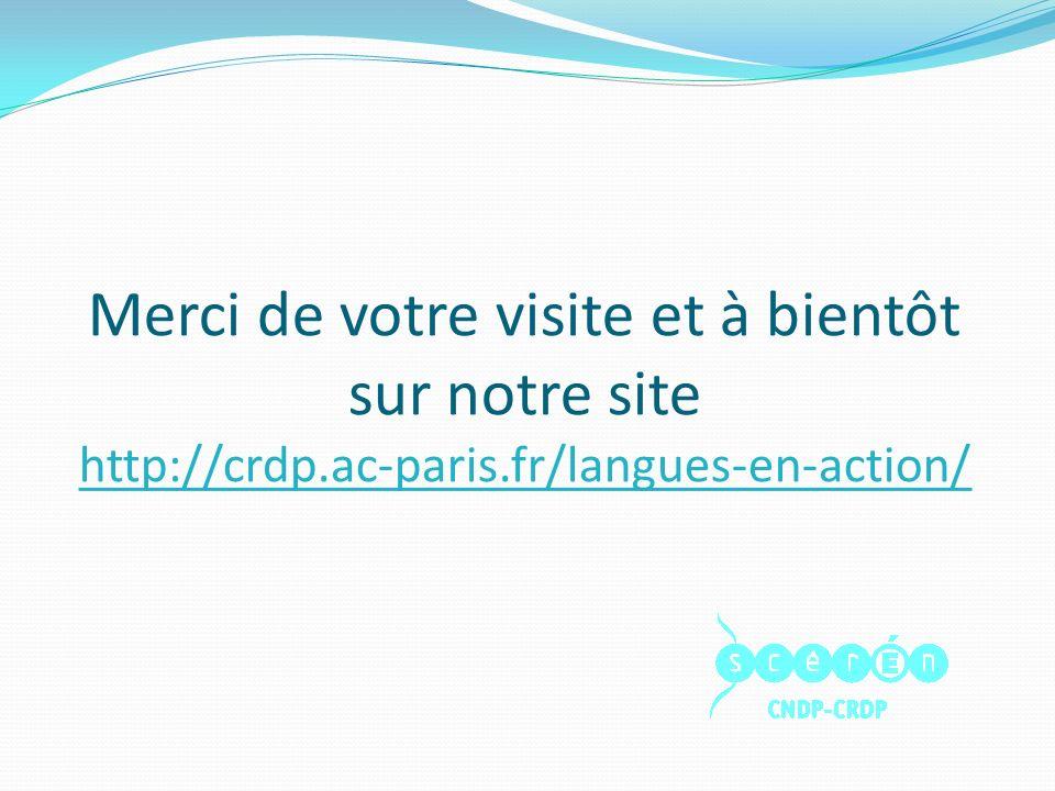 Merci de votre visite et à bientôt sur notre site http://crdp.ac-paris.fr/langues-en-action/ http://crdp.ac-paris.fr/langues-en-action/