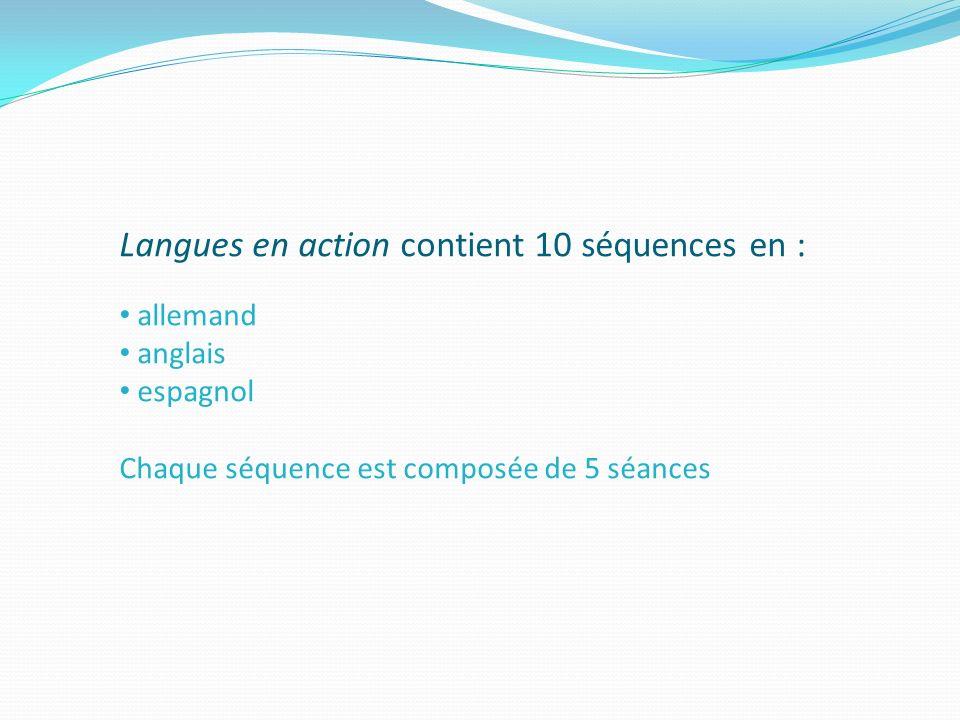 Langues en action contient 10 séquences en : allemand anglais espagnol Chaque séquence est composée de 5 séances