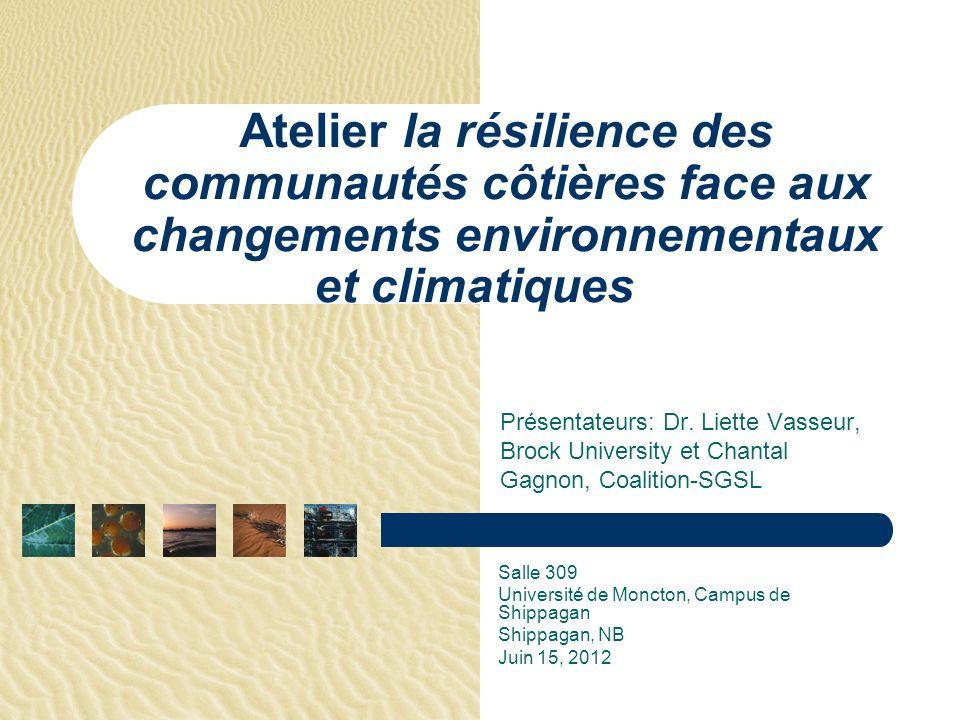 Présentateurs: Dr. Liette Vasseur, Brock University et Chantal Gagnon, Coalition-SGSL Atelier la résilience des communautés côtières face aux changeme