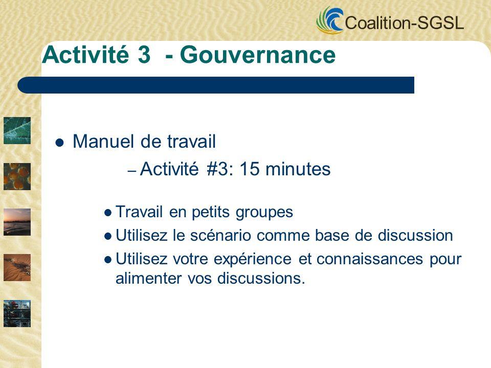 Coalition-SGSL Manuel de travail – Activité #3: 15 minutes Travail en petits groupes Utilisez le scénario comme base de discussion Utilisez votre expérience et connaissances pour alimenter vos discussions.