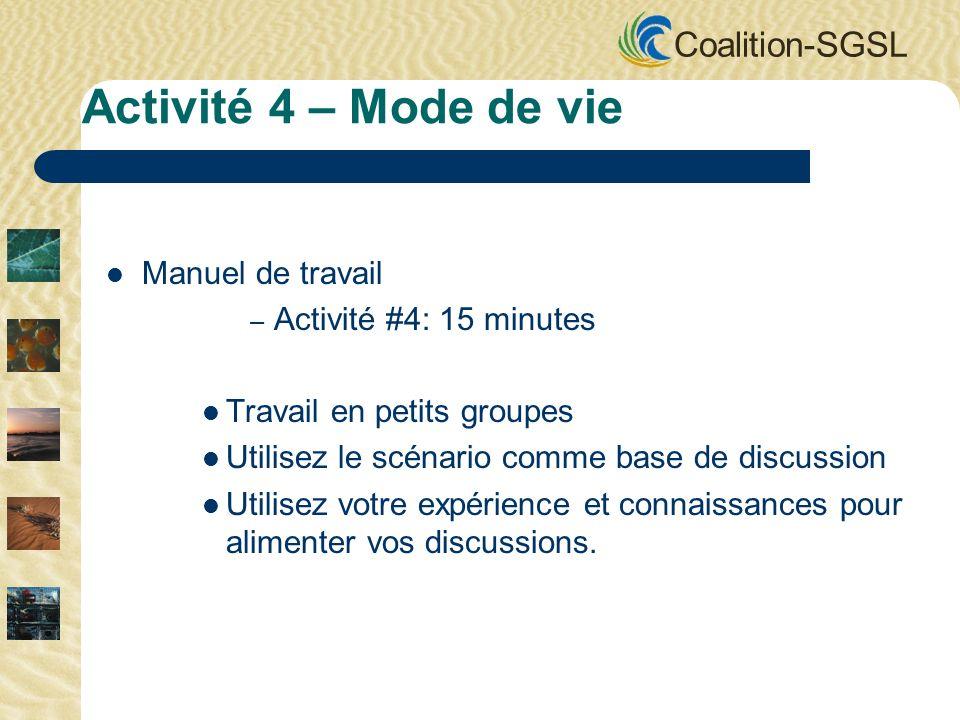 Coalition-SGSL Manuel de travail – Activité #4: 15 minutes Travail en petits groupes Utilisez le scénario comme base de discussion Utilisez votre expérience et connaissances pour alimenter vos discussions.