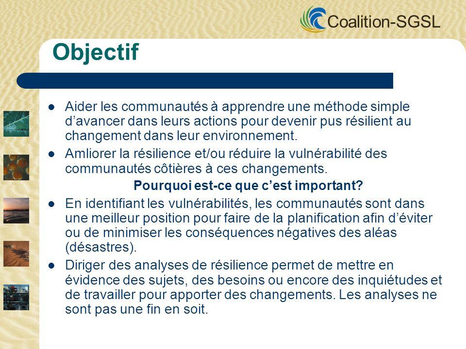 Coalition-SGSL Objectif Aider les communautés à apprendre une méthode simple davancer dans leurs actions pour devenir pus résilient au changement dans leur environnement.