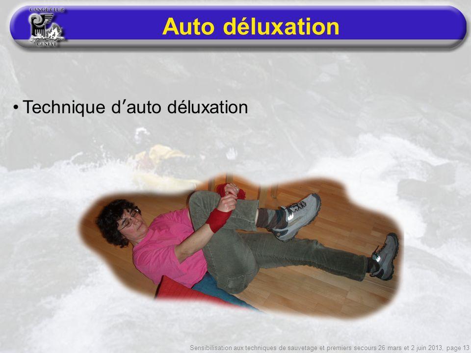 Sensibilisation aux techniques de sauvetage et premiers secours 26 mars et 2 juin 2013, page 13 Auto déluxation Technique dauto déluxation
