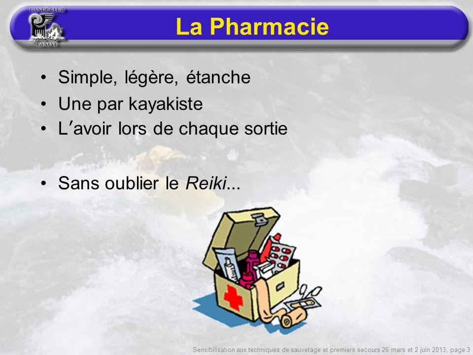 Sensibilisation aux techniques de sauvetage et premiers secours 26 mars et 2 juin 2013, page 3 La Pharmacie Simple, légère, étanche Une par kayakiste Lavoir lors de chaque sortie Sans oublier le Reiki...