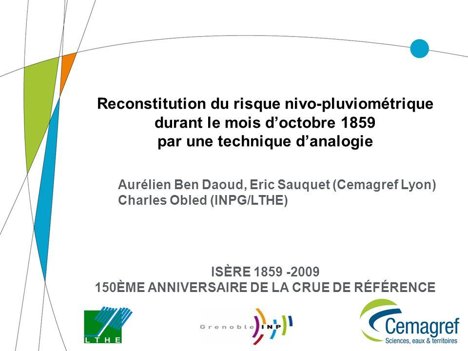 2 Isère 1859 -2009 150ème anniversaire de la crue de référence Contexte et objectifs Aider à reconstituer un scénario probable dévolution des précipitations (cf.