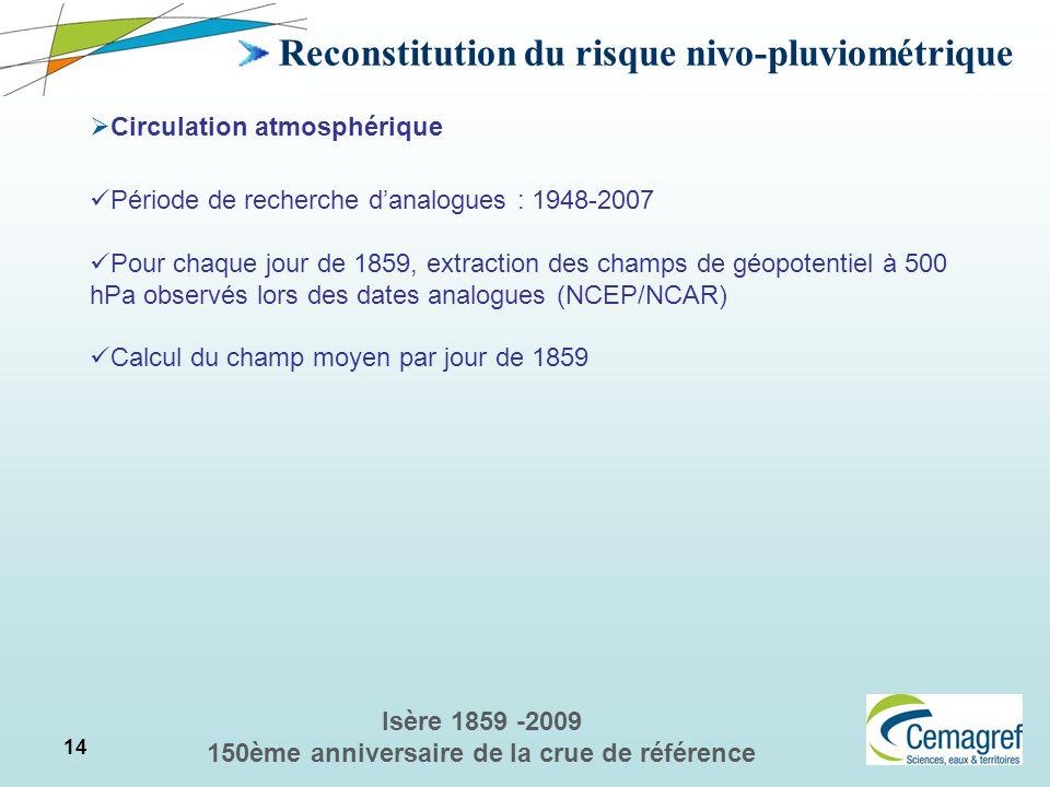14 Isère 1859 -2009 150ème anniversaire de la crue de référence Reconstitution du risque nivo-pluviométrique Circulation atmosphérique Période de rech