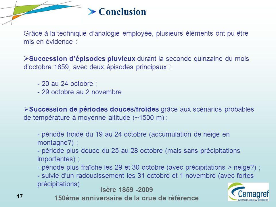 17 Isère 1859 -2009 150ème anniversaire de la crue de référence Conclusion Grâce à la technique danalogie employée, plusieurs éléments ont pu être mis
