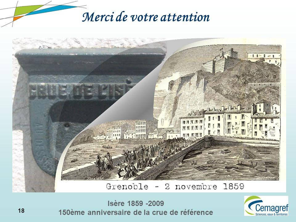 18 Isère 1859 -2009 150ème anniversaire de la crue de référence Merci de votre attention