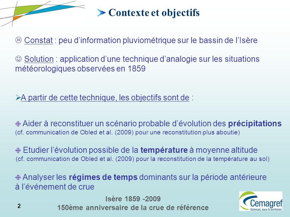 2 Isère 1859 -2009 150ème anniversaire de la crue de référence Contexte et objectifs Aider à reconstituer un scénario probable dévolution des précipit