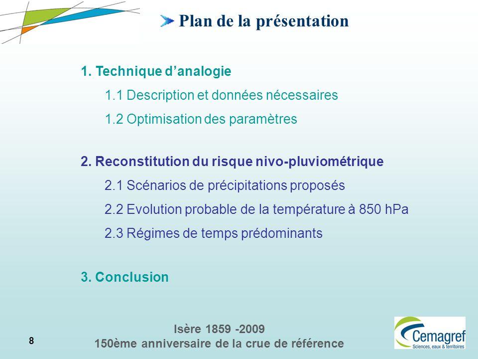 8 Isère 1859 -2009 150ème anniversaire de la crue de référence 2. Reconstitution du risque nivo-pluviométrique 2.1 Scénarios de précipitations proposé
