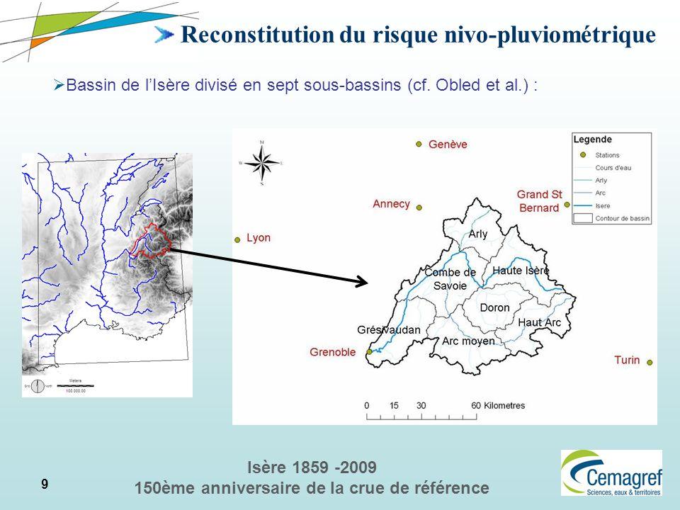 9 Isère 1859 -2009 150ème anniversaire de la crue de référence Reconstitution du risque nivo-pluviométrique Bassin de lIsère divisé en sept sous-bassi