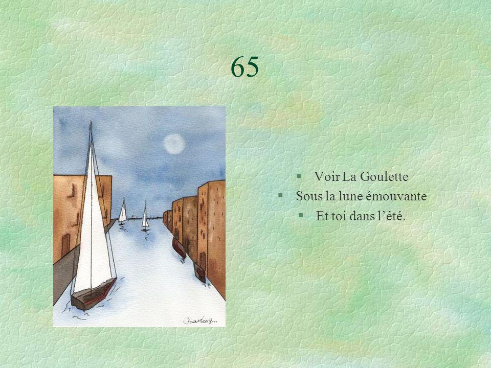 65 §Voir La Goulette §Sous la lune émouvante §Et toi dans lété.