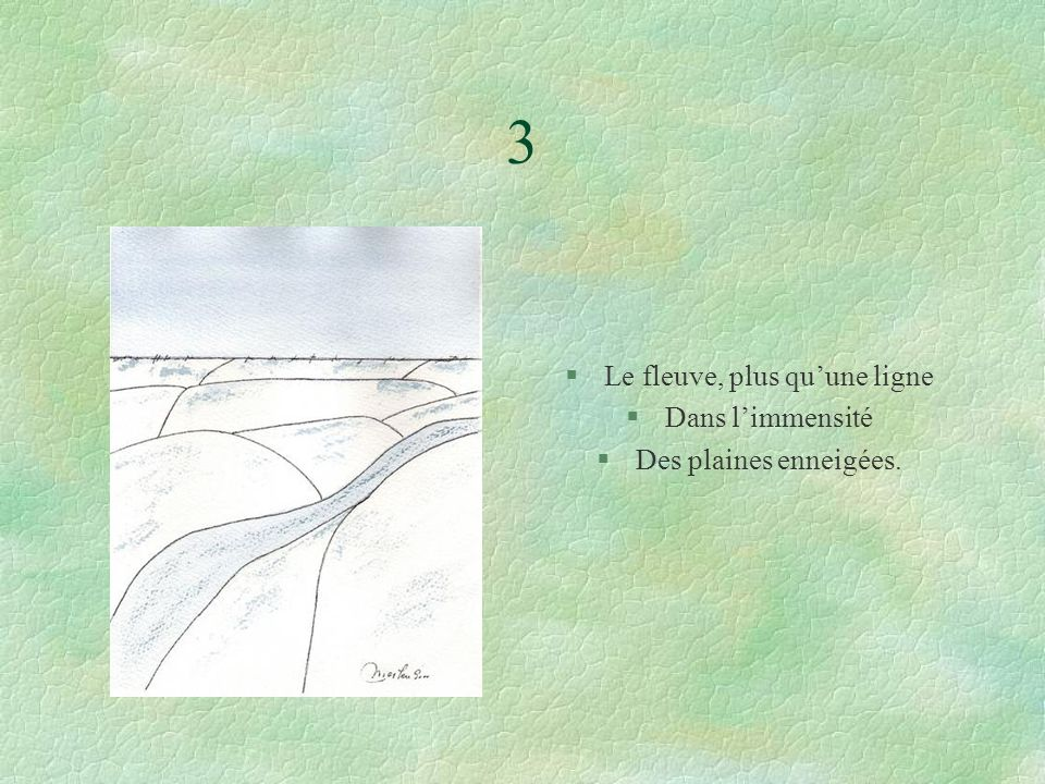 3 §Le fleuve, plus quune ligne §Dans limmensité §Des plaines enneigées.