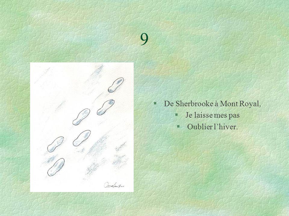 9 §De Sherbrooke à Mont Royal, §Je laisse mes pas §Oublier lhiver.