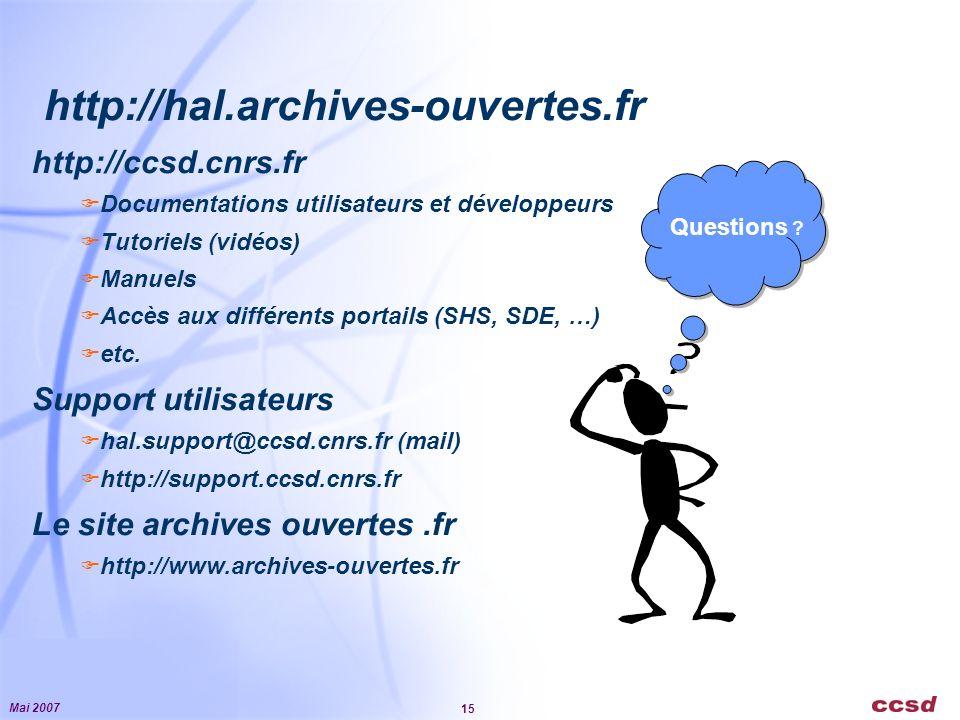 Mai 2007 15 Questions ? http://hal.archives-ouvertes.fr http://ccsd.cnrs.fr Documentations utilisateurs et développeurs Tutoriels (vidéos) Manuels Acc