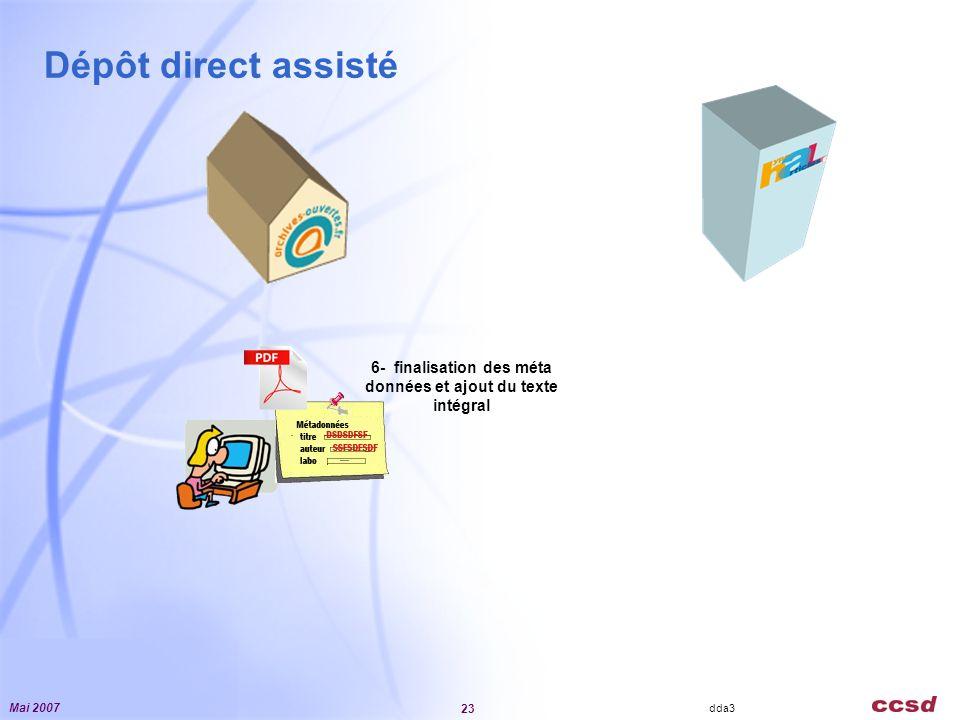 Mai 2007 23 Dépôt direct assisté 6- finalisation des méta données et ajout du texte intégral dda3